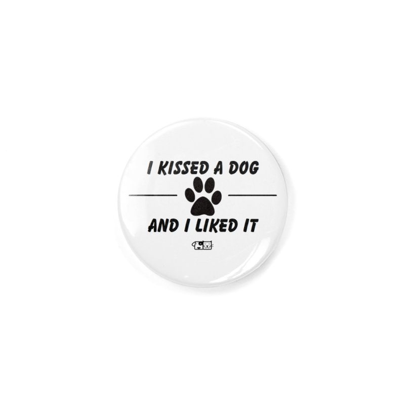 Kissed a Dog Accessories Button by FPAS's Artist Shop