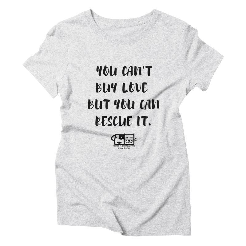 Can't Buy Love Women's T-Shirt by FPAS's Artist Shop