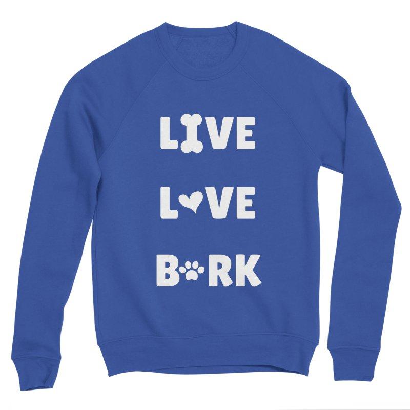 Live Love Bark Men's Sweatshirt by FPAS's Artist Shop