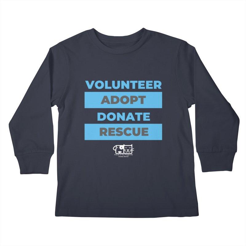 Volunteer Adopt Donate Rescue Kids Longsleeve T-Shirt by FPAS's Artist Shop