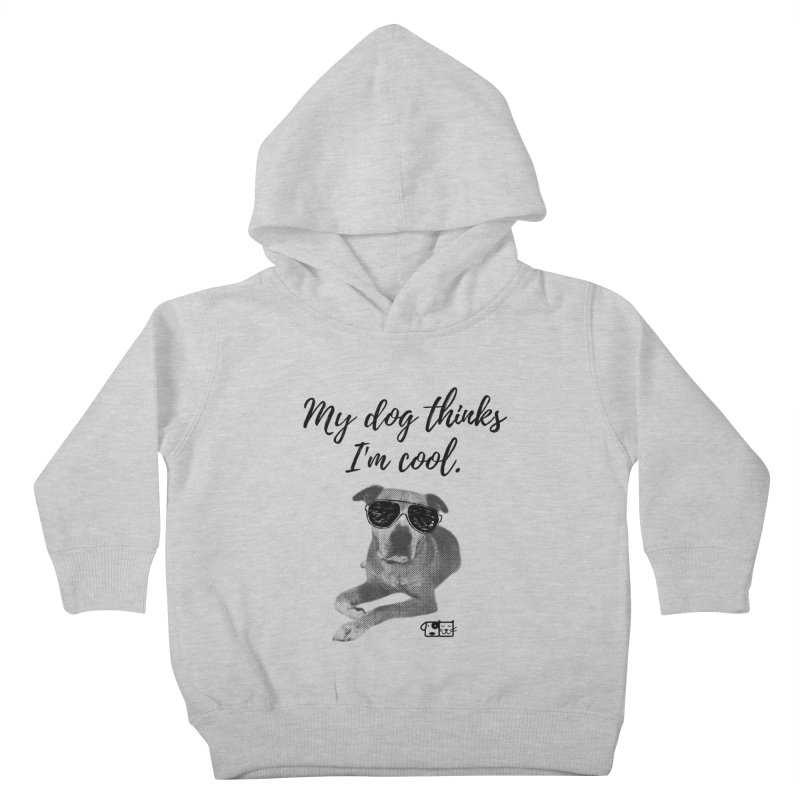My Dog Thinks I'm Cool - Leroy Kids Toddler Pullover Hoody by FPAS's Artist Shop