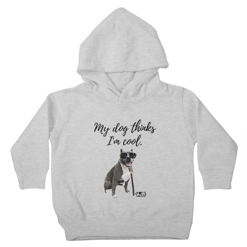 My Dog Thinks I'm Cool - Josie Kids Toddler Pullover Hoody by FPAS's Artist Shop