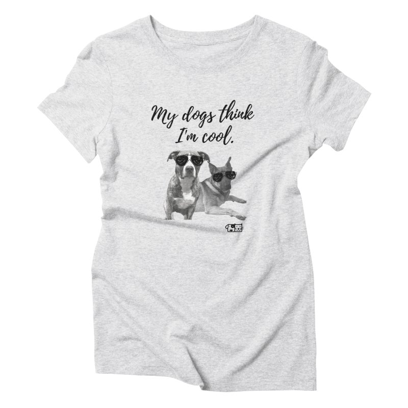 My Dogs Think I'm Cool - Behrens Women's T-Shirt by FPAS's Artist Shop