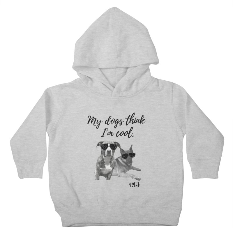 My Dogs Think I'm Cool - Behrens Kids Toddler Pullover Hoody by FPAS's Artist Shop