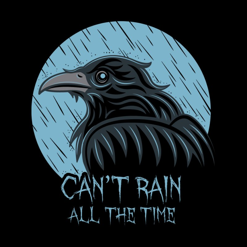 Can't Rain All The Time None  by Fanboy30's Artist Shop