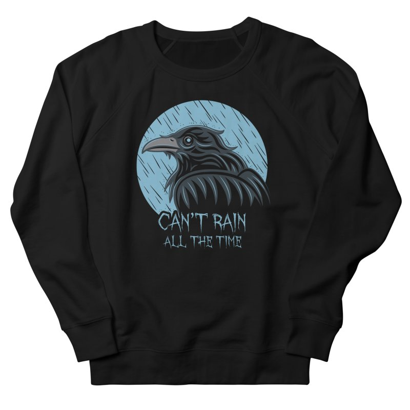 Can't Rain All The Time Women's Sweatshirt by Fanboy30's Artist Shop