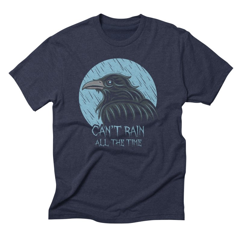 Can't Rain All The Time Men's Triblend T-shirt by Fanboy30's Artist Shop