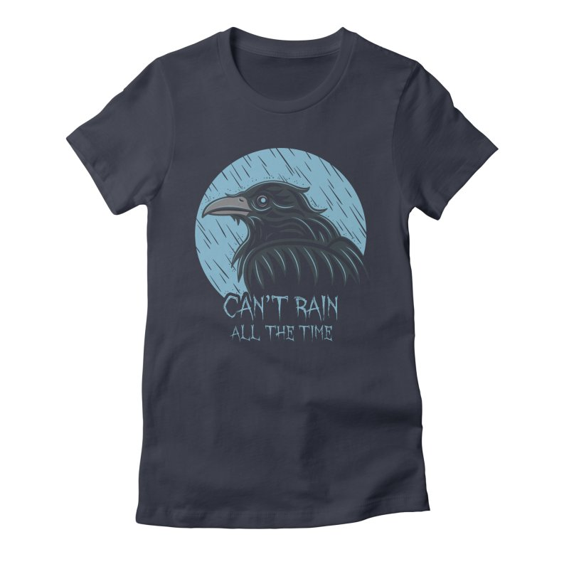 Can't Rain All The Time Women's Fitted T-Shirt by Fanboy30's Artist Shop