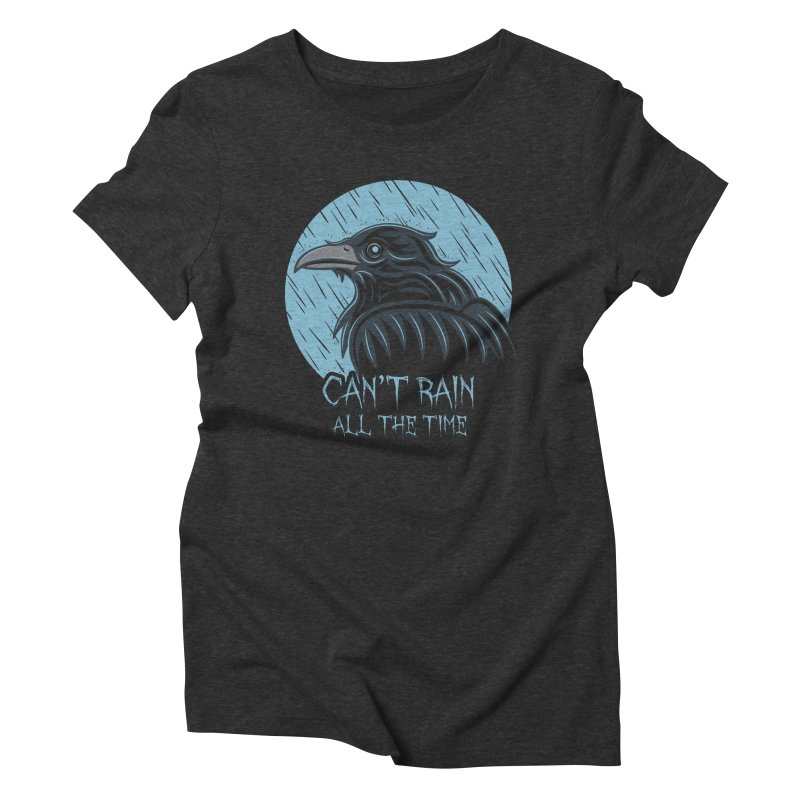 Can't Rain All The Time Women's Triblend T-Shirt by Fanboy30's Artist Shop