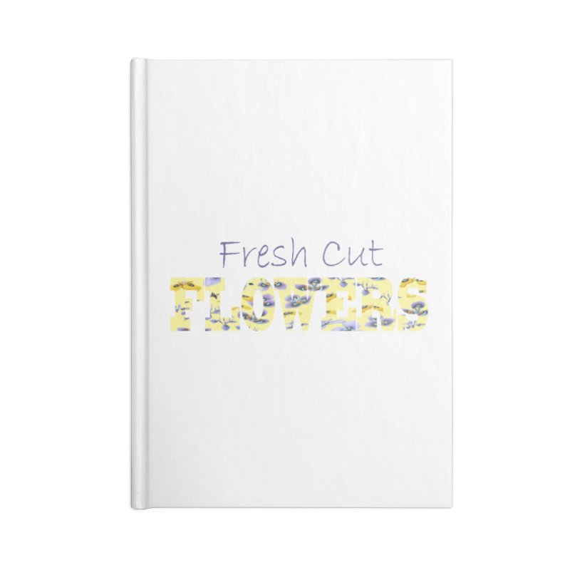 Fresh Cut Flowers Accessories Blank Journal Notebook by FashionedbyNature's Artist Shop