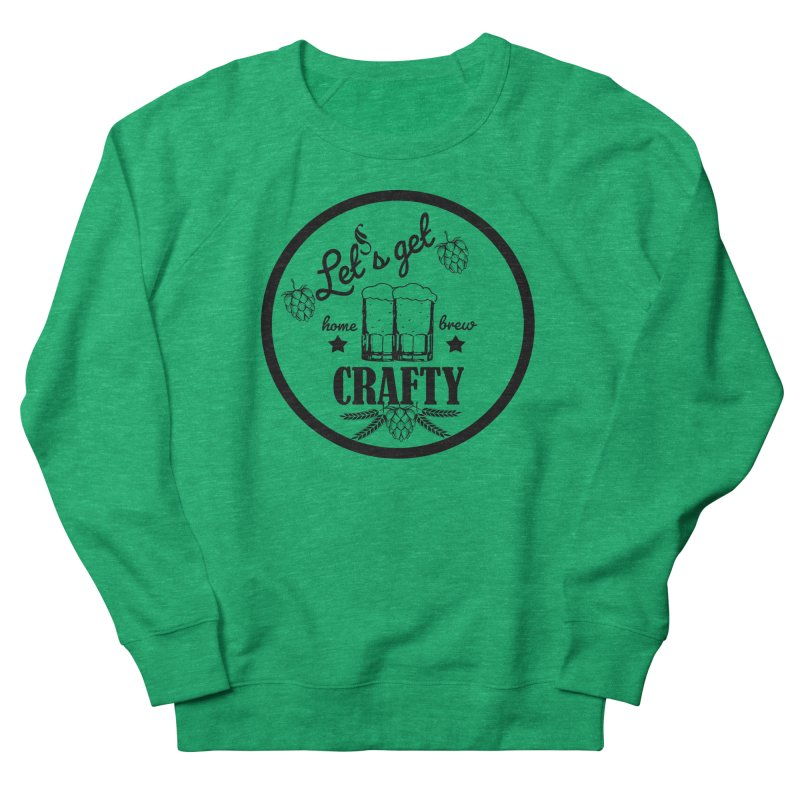 Let's Get Crafty Craft Beer Women's Sweatshirt by All Fashioned by Nature Artist Shop