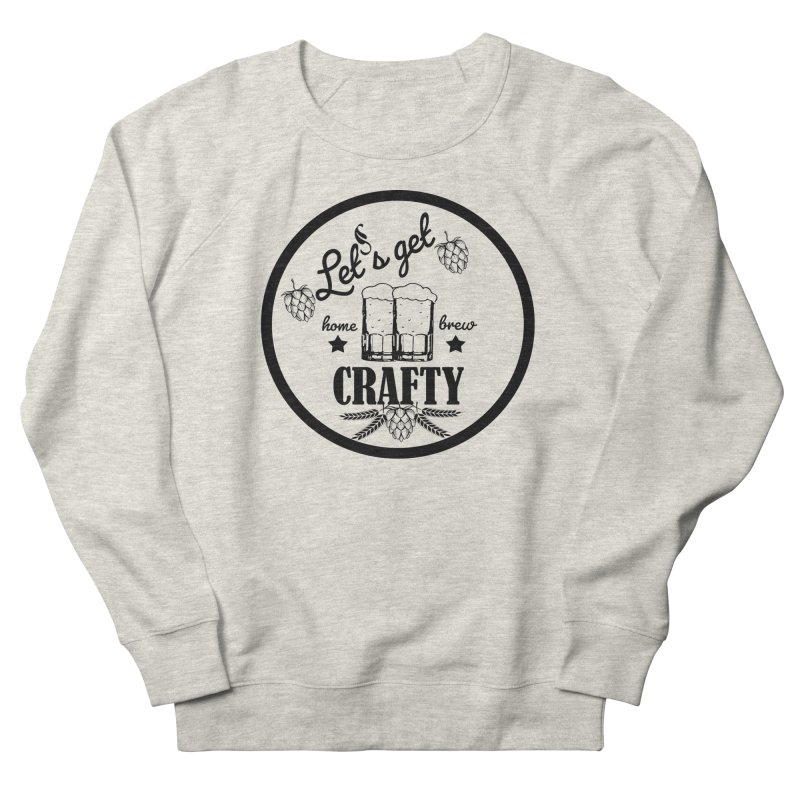 Let's Get Crafty Craft Beer Men's Sweatshirt by All Fashioned by Nature Artist Shop