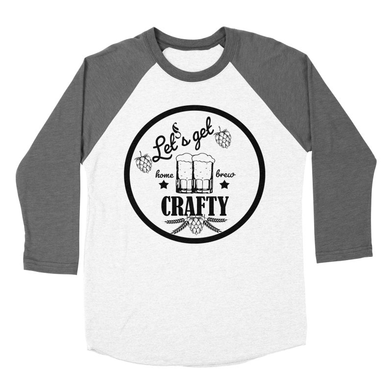 Let's Get Crafty Craft Beer Women's Baseball Triblend Longsleeve T-Shirt by FashionedbyNature's Artist Shop