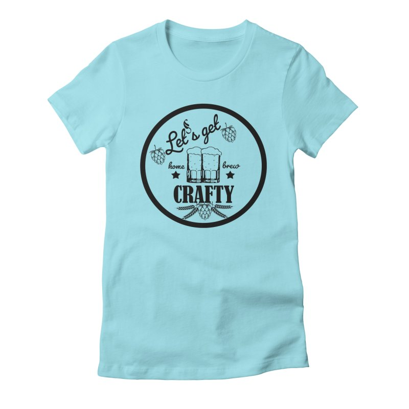 Let's Get Crafty Craft Beer Women's Fitted T-Shirt by FashionedbyNature's Artist Shop