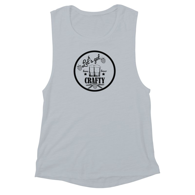 Let's Get Crafty Craft Beer Women's Muscle Tank by FashionedbyNature's Artist Shop