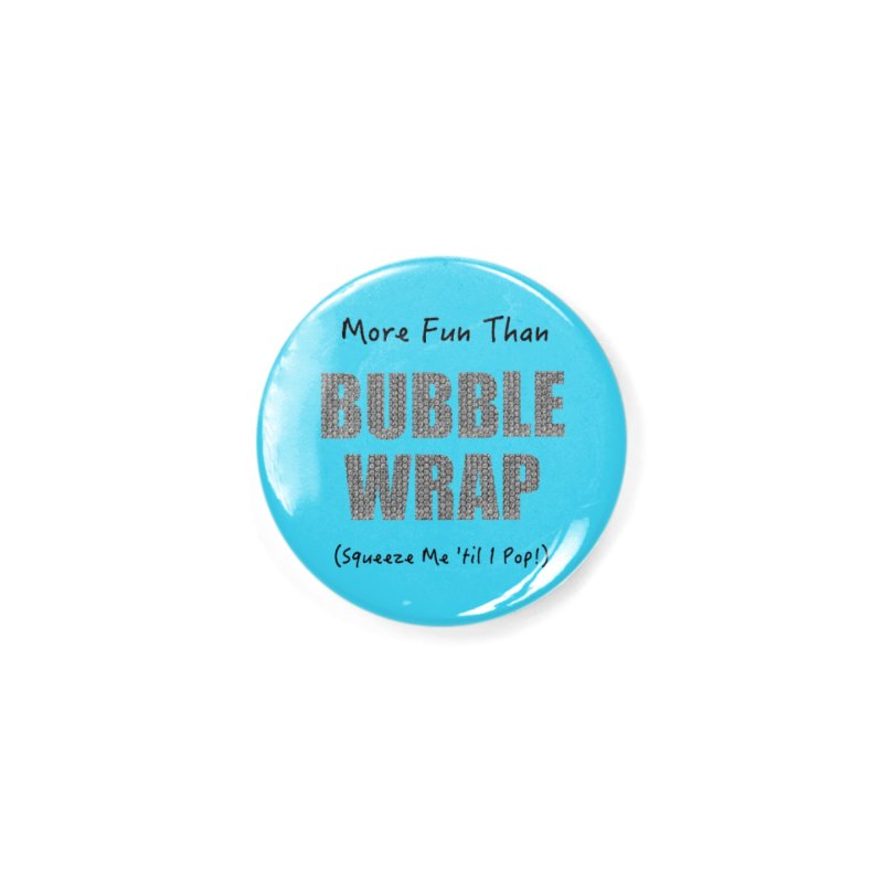 Bubble Wrap Squeeze Me Til I Pop! Accessories Button by All Fashioned by Nature Artist Shop