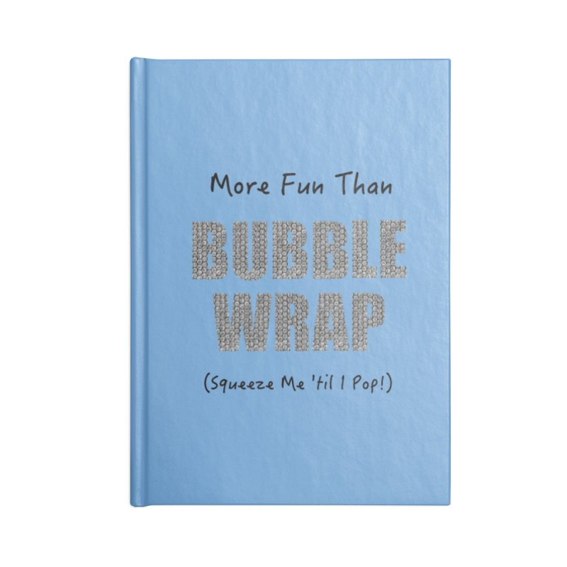 Bubble Wrap Squeeze Me Til I Pop! Accessories Notebook by All Fashioned by Nature Artist Shop
