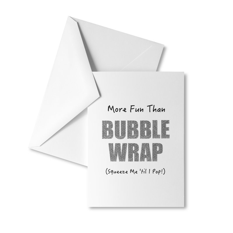 Bubble Wrap Squeeze Me Til I Pop! Accessories Greeting Card by All Fashioned by Nature Artist Shop