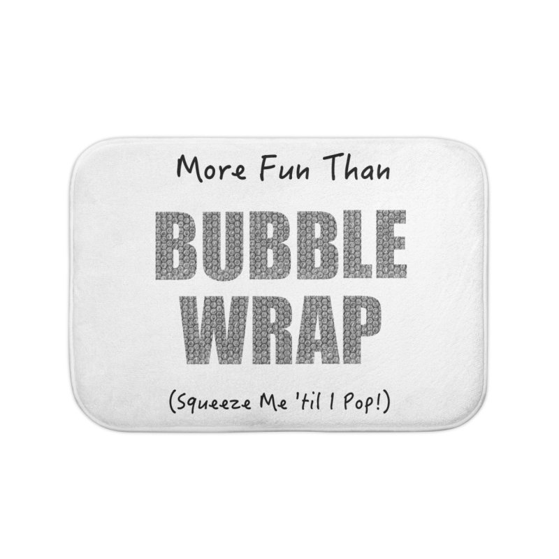 Bubble Wrap Squeeze Me Til I Pop! Home Bath Mat by All Fashioned by Nature Artist Shop