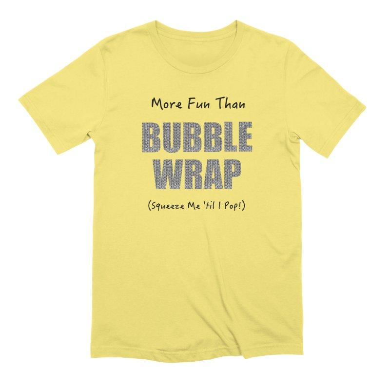 Bubble Wrap Squeeze Me Til I Pop! Men's T-Shirt by All Fashioned by Nature Artist Shop