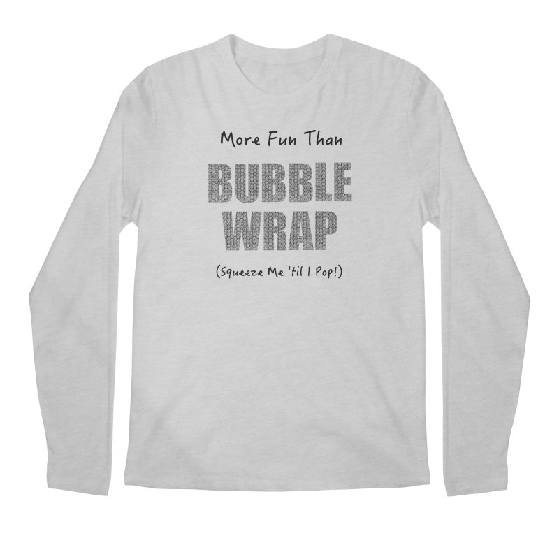 Bubble Wrap Squeeze Me Til I Pop! Men's Longsleeve T-Shirt by All Fashioned by Nature Artist Shop