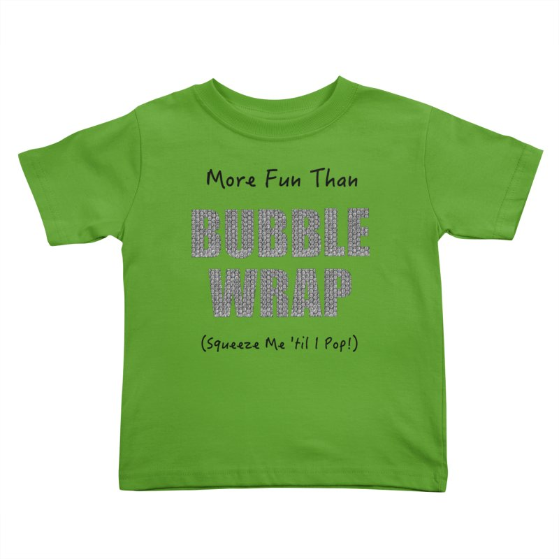 Bubble Wrap Squeeze Me Til I Pop! Kids Toddler T-Shirt by All Fashioned by Nature Artist Shop