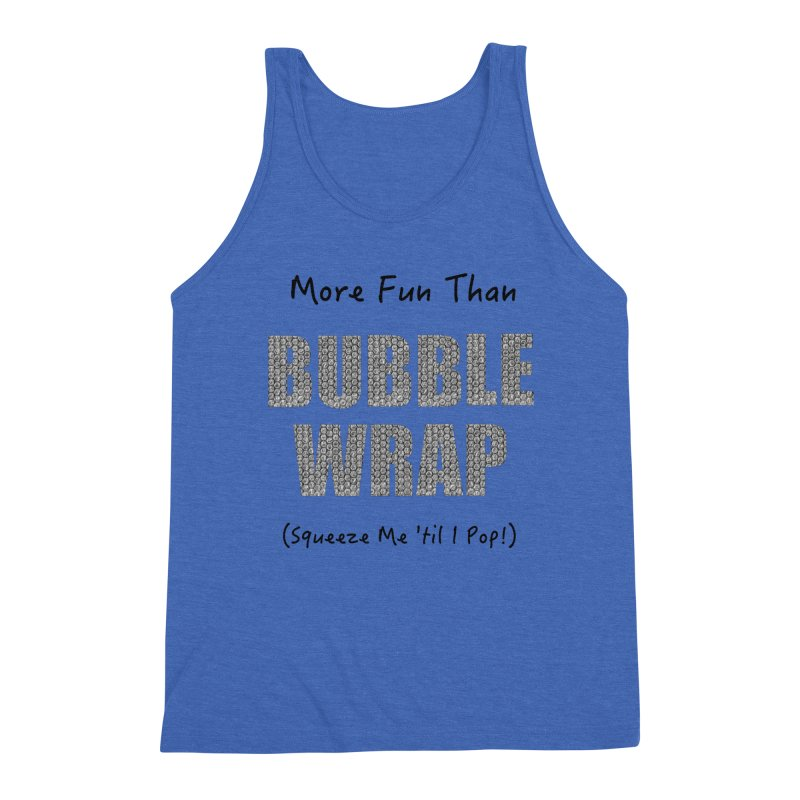 Bubble Wrap Squeeze Me Til I Pop! Men's Tank by All Fashioned by Nature Artist Shop