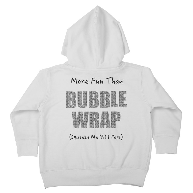 Bubble Wrap Squeeze Me Til I Pop! Kids Toddler Zip-Up Hoody by All Fashioned by Nature Artist Shop