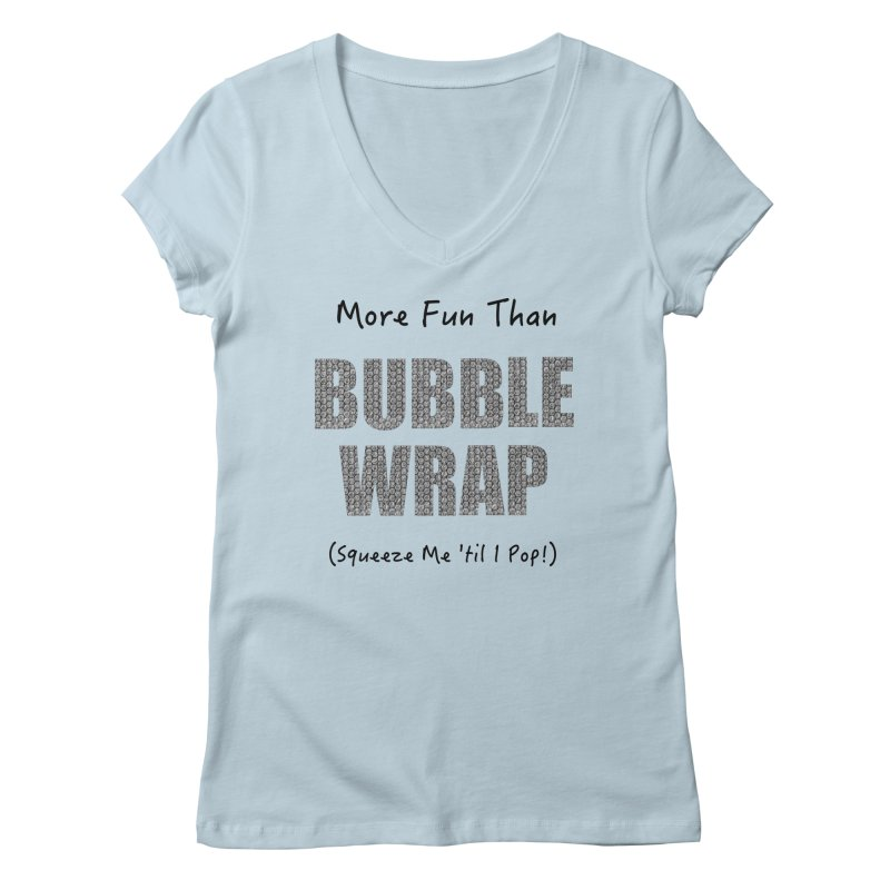 Bubble Wrap Squeeze Me Til I Pop! Women's V-Neck by All Fashioned by Nature Artist Shop