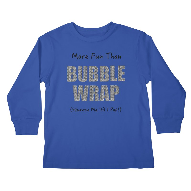 Bubble Wrap Squeeze Me Til I Pop! Kids Longsleeve T-Shirt by All Fashioned by Nature Artist Shop