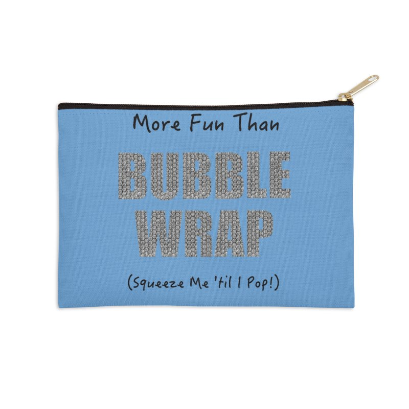 Bubble Wrap Squeeze Me Til I Pop! Accessories Zip Pouch by All Fashioned by Nature Artist Shop