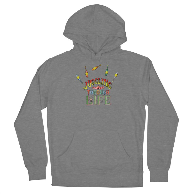 Juggling Through Life Women's Pullover Hoody by All Fashioned by Nature Artist Shop