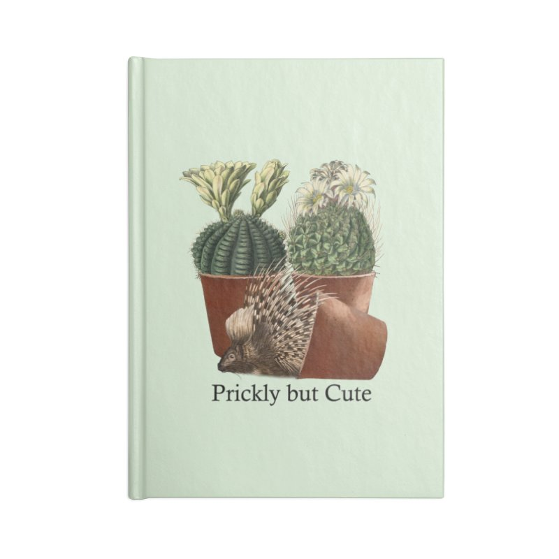 Prickly But Cute Accessories Notebook by All Fashioned by Nature Artist Shop