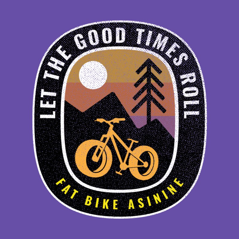 Let the Good Times Roll by Fat Bike Asinine's Artist Shop