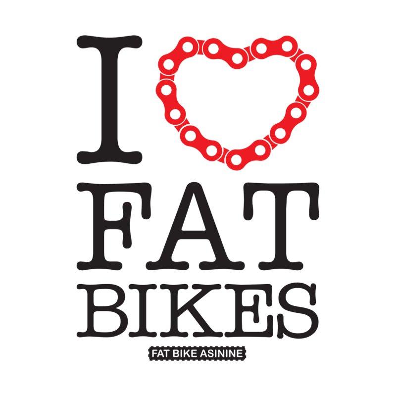 I love Fat Bikes by Fat Bike Asinine's Artist Shop