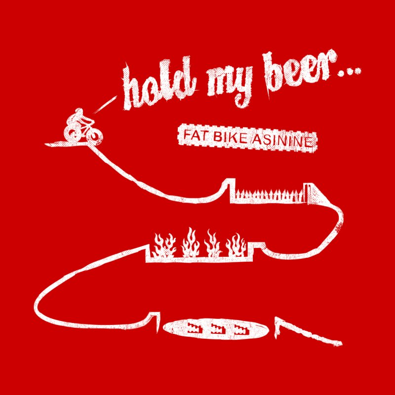 Hold My Beer Men's T-Shirt by Fat Bike Asinine's Artist Shop