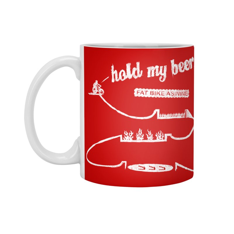 Hold My Beer Accessories Standard Mug by Fat Bike Asinine's Artist Shop