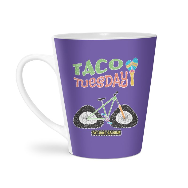 Taco Tuesday Accessories Latte Mug by Fat Bike Asinine's Artist Shop