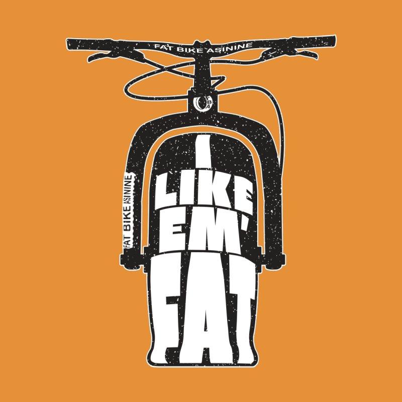 I like Em' Fat by Fat Bike Asinine's Artist Shop