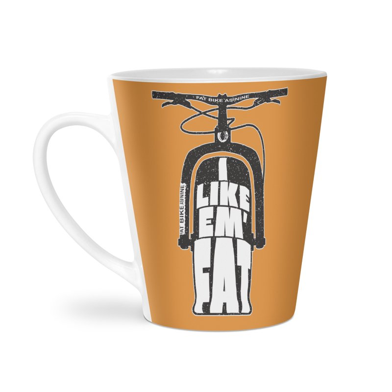 I like Em' Fat Accessories Latte Mug by Fat Bike Asinine's Artist Shop