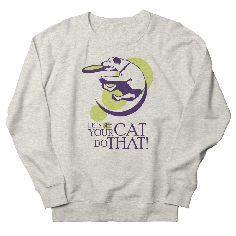 Let's See Your Cat Do That! Women's Sweatshirt by FayeKleinDesign's Artist Shop