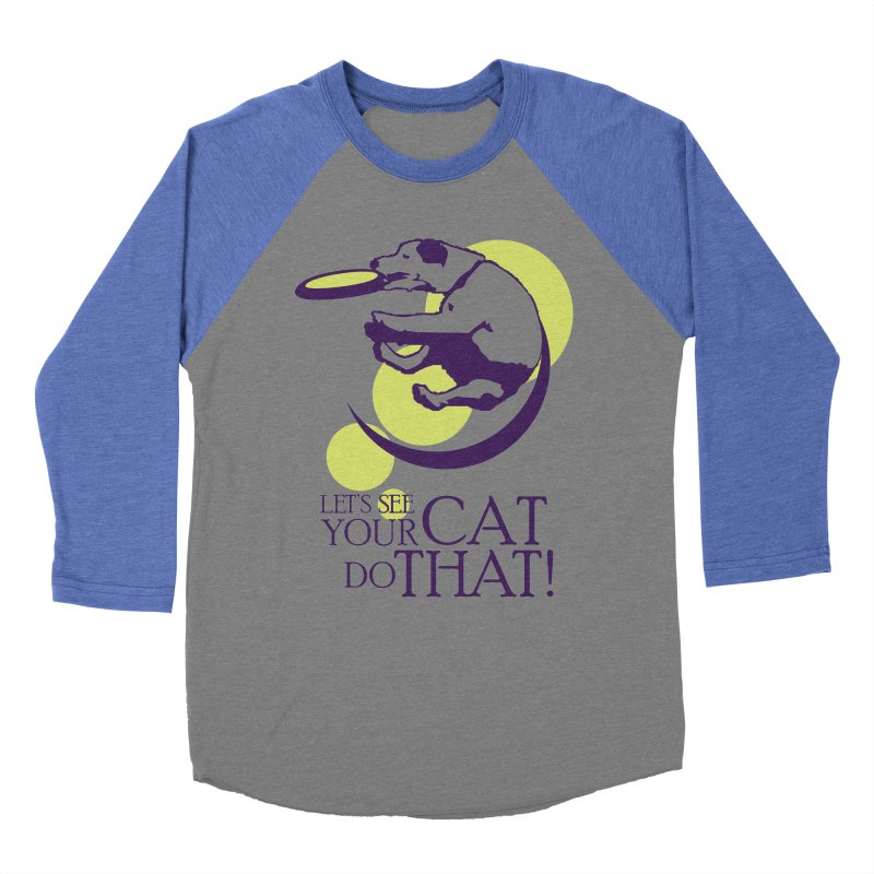 Let's See Your Cat Do That! Women's Baseball Triblend T-Shirt by FayeKleinDesign's Artist Shop