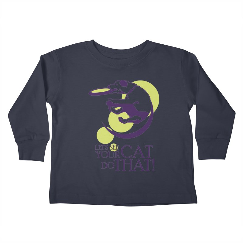 Let's See Your Cat Do That! Kids Toddler Longsleeve T-Shirt by FayeKleinDesign's Artist Shop