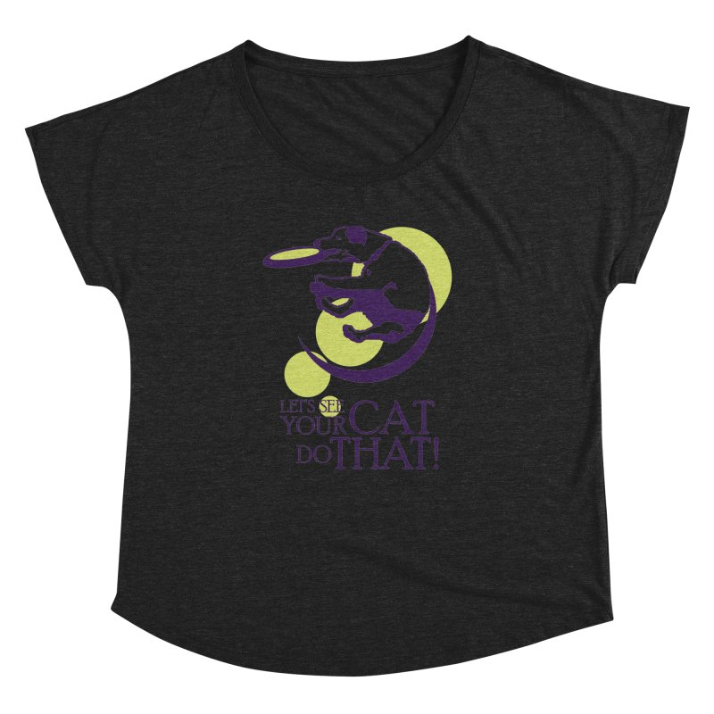 Let's See Your Cat Do That! Women's Dolman Scoop Neck by FayeKleinDesign's Artist Shop