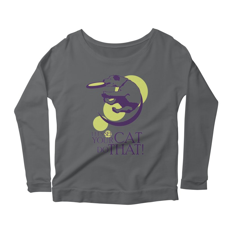 Let's See Your Cat Do That! Women's Scoop Neck Longsleeve T-Shirt by FayeKleinDesign's Artist Shop