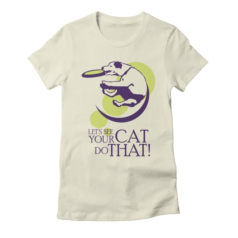 Let's See Your Cat Do That! Women's Fitted T-Shirt by FayeKleinDesign's Artist Shop