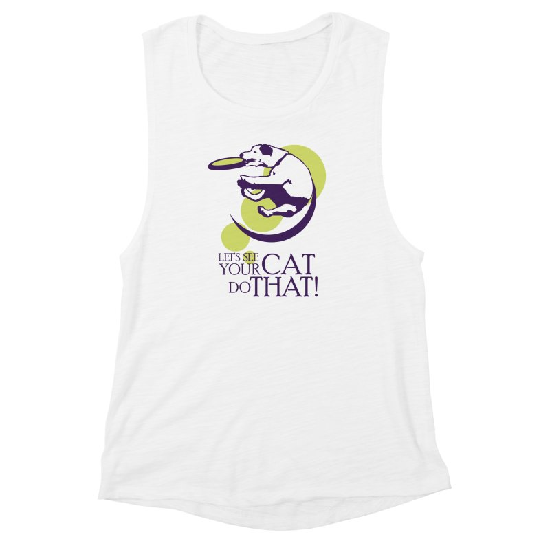 Let's See Your Cat Do That! Women's Muscle Tank by FayeKleinDesign's Artist Shop