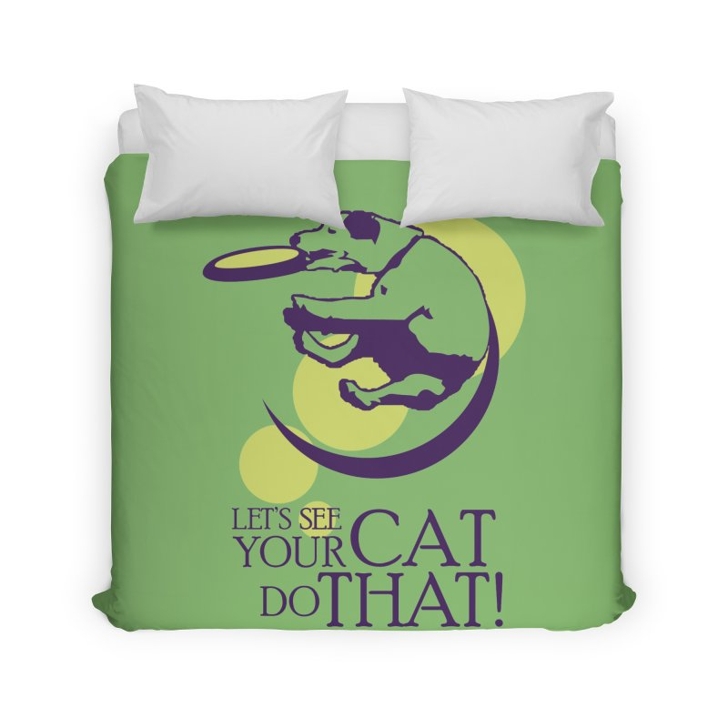 Let's See Your Cat Do That! Home Duvet by FayeKleinDesign's Artist Shop