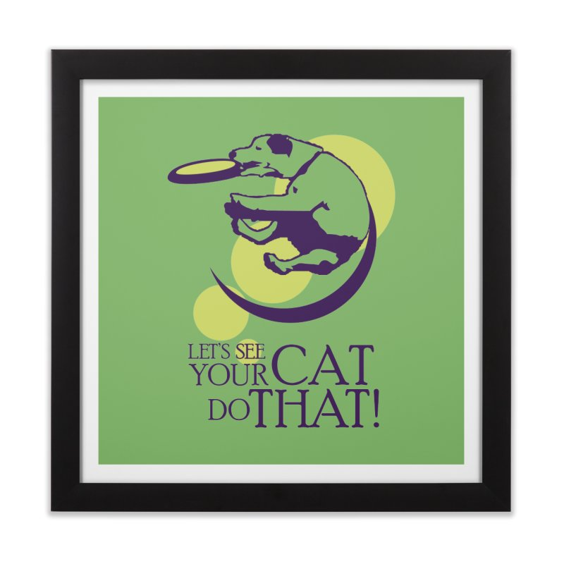 Let's See Your Cat Do That! Home Framed Fine Art Print by FayeKleinDesign's Artist Shop