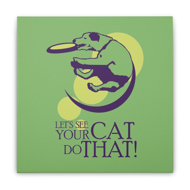 Let's See Your Cat Do That! Home Stretched Canvas by FayeKleinDesign's Artist Shop